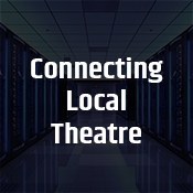 """connecting local theatre"""