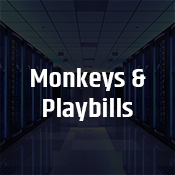 """monkeys & playbills"""