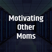 """motivating other moms"""