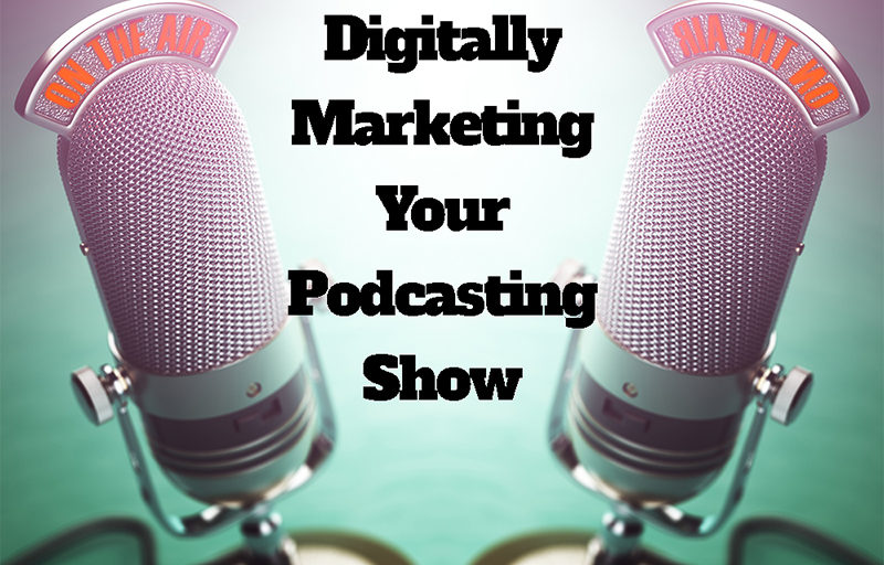 """digitally marketing your podcasting show"""
